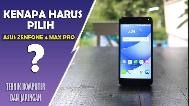 Kenapa Harus Pilih Asus Zenfone 4 Max Pro