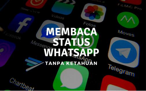 3 Cara Melihat Story Whatsapp Tanpa Diketahui Teman Tanpa