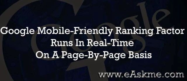 Google Mobile-Friendly Ranking Factor Runs In Real-Time & Is On A Page-By-Page Basis : eAskme