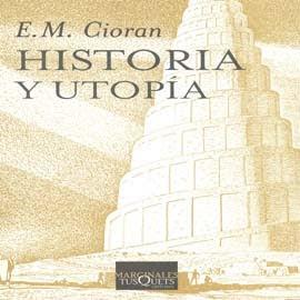 Historia y utopia – Émile Michel Cioran