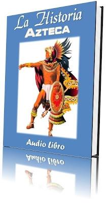La Historia Azteca [Audio Libro]