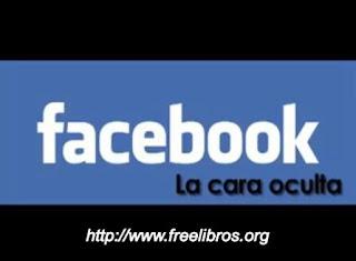 La Cara Oculta de Facebook