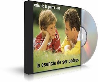 LA ESENCIA DE SER PADRES, Eric de la Parra Paz [ AudioLibro ]