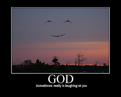 GOD - S=Is Sometimes Really Laughing At You