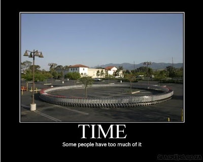 Time ---- some people have too much of it