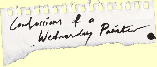 Confessions of a Wednesday Painter
