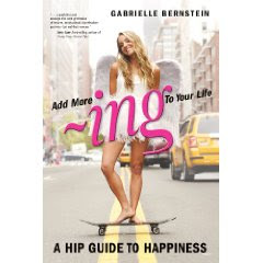 ADD MORE ~ING TO YOUR LIFE by Gabrielle Bernstein
