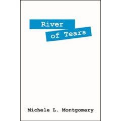 RIVER OF TEARS by Michele L. Montgomery