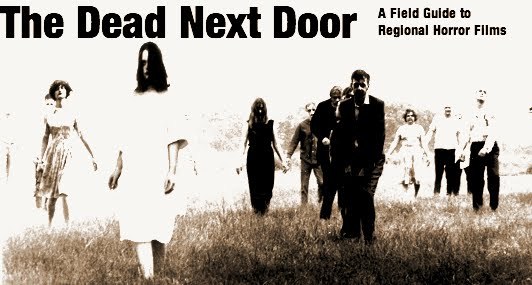 The Dead Next Door: A Field Guide to Regional Horror Films