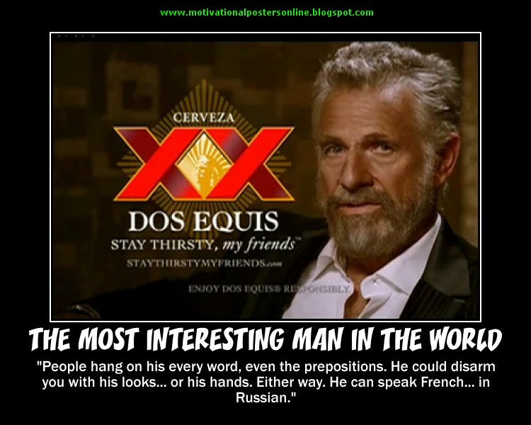 The Interesting Man In The World Quotes: General Discussion