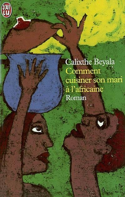 """""""Comment cuisiner son mari à l'Africaine"""" de Calixthe BEYALA"""
