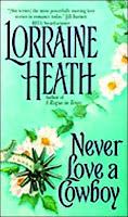 Never Love a Cowboy by Lorraine Heath