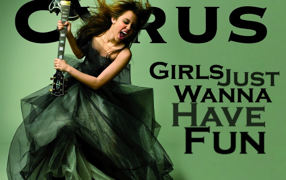 Girls Just Wanna Have Fun Lyrics - Miley Cyrus