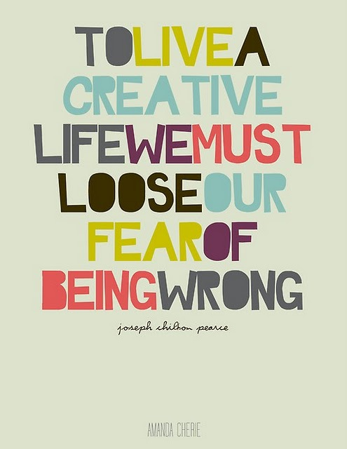"To Live a Creative Life We Must ""Loose"" Our Fear of Being Wrong"