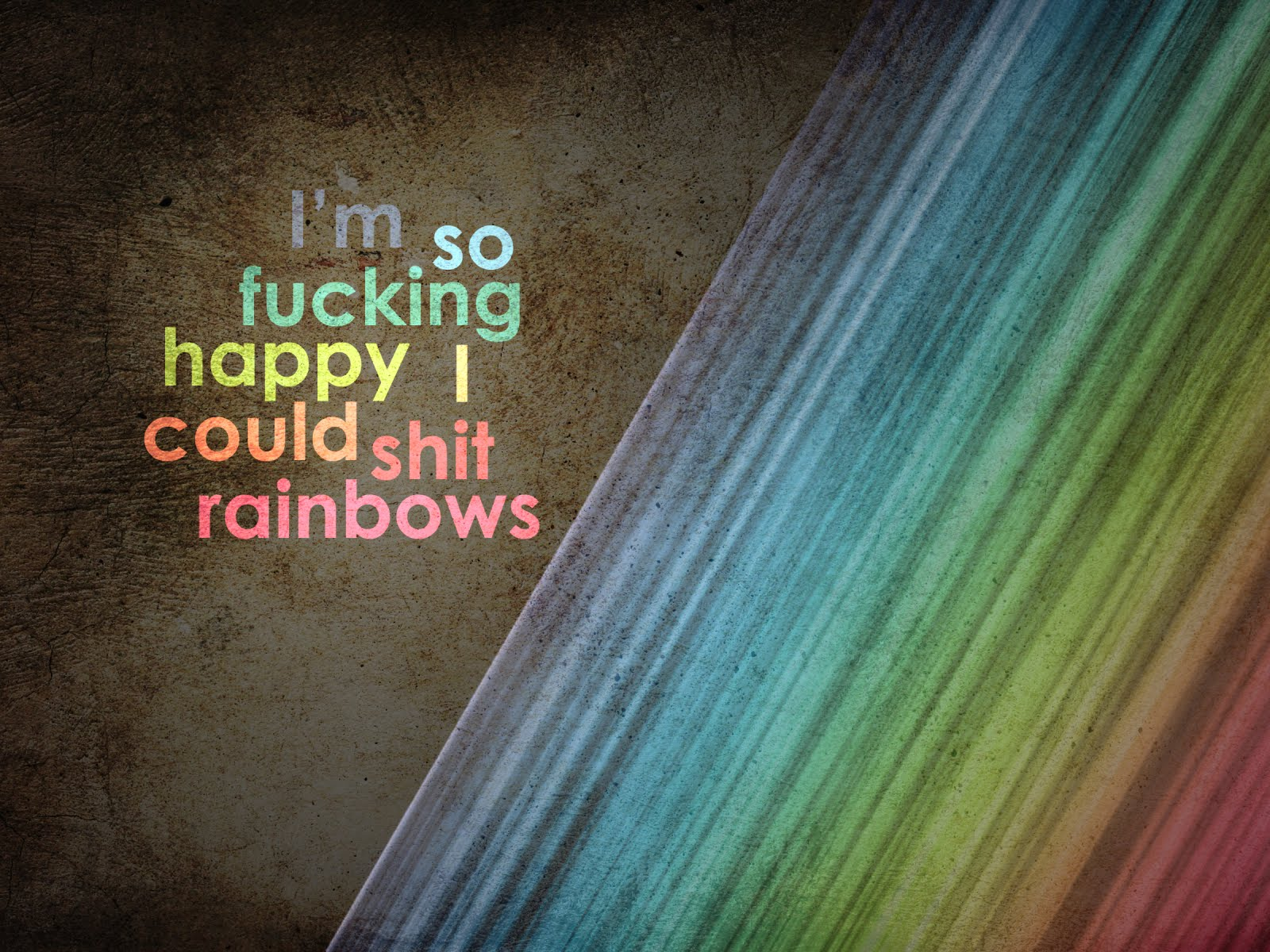 Im_so_fucking_happy_i_could_shit_rainbows.jpg