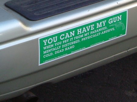Image result for you can have my gun when you pry it from my mentally disturbed bumper sticker