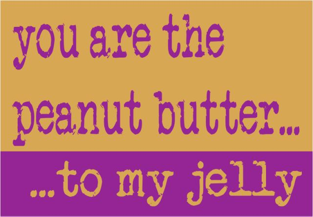 Stories Behind The Recipe You Are The Peanut Butter To My Jelly