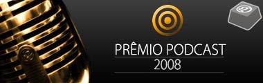 premiopodcast [PREMIO PODCAST 2008] Aqueles que eu indico ao prêmio.