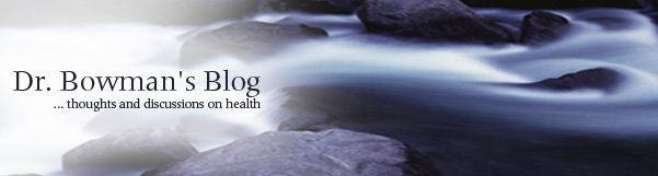 Dr. Bowman's Blog... thoughts and discussions on health. Dr. Vaughn Bowman Naturopath -