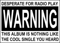 Desperate for radio play warning: this album is nothing like the cool single you heard