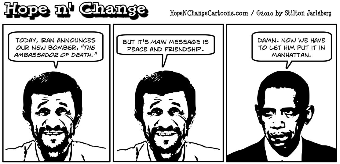 Mahmoud Ahmadinejad announces that Iran's new bomber has a message of peace and understanding, causing Obama to advocate Iran's right to put one in Manhattan; hope and change, hopenchange
