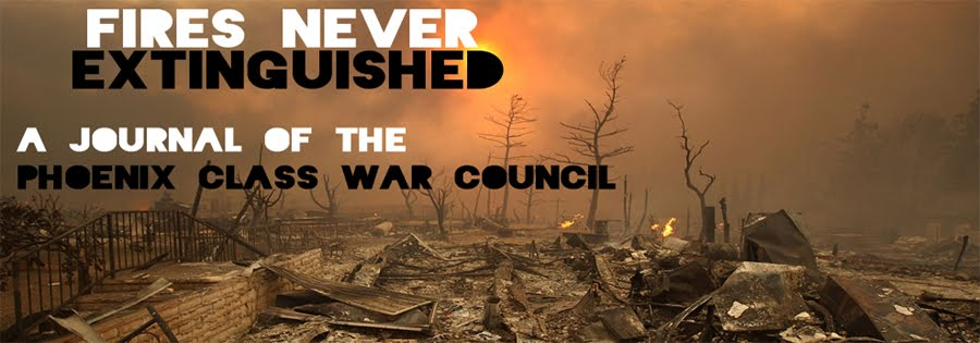 Fires never extinguished: A blog of the Phoenix Class War Council