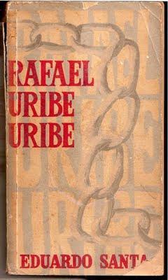 RAFAEL URIBE URIBE: RAFAEL URIBE URIBE. Eduardo Santa. Edición Bedout 1973.