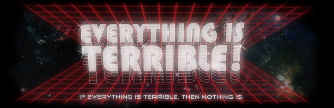 Everything Is Terrible!