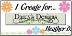 I proudly design for <br>Darcy&#39;s Designs
