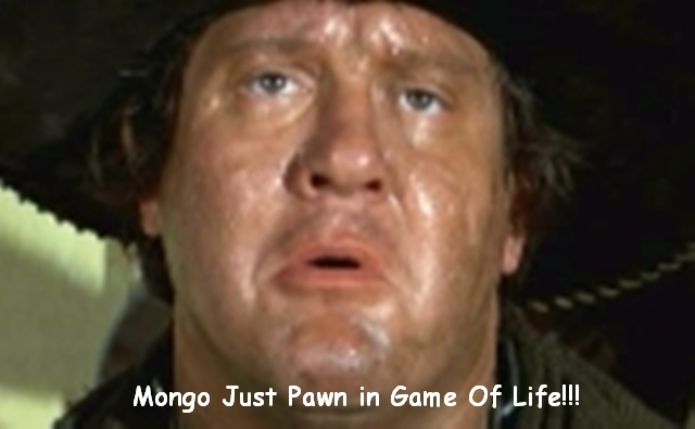 Mongo: Mongo only pawn... in game of life.