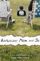 Just Finished ... Between Mom and Jo by Julie Anne Peters