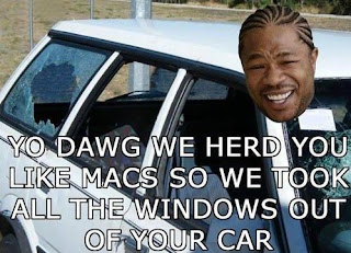 Xzibit yo dawg we heard you like macs so we took all the windows out of your car