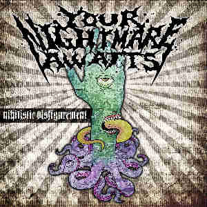 Your Nightmare Awaits – Nihilistic Disfigurement