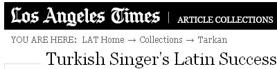 Turkish Singer's Latin Success Sealed With a Kiss, or Two by Alisa Valdes-Rodriguez @ Los Angeles Times, 22 July 2000