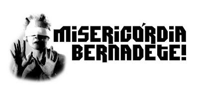 """""""Misericódia Bernadete"""" bomba pencas o mundinho!"""