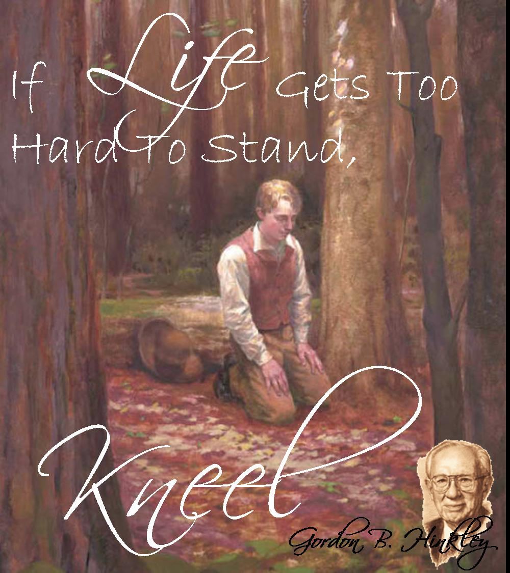 Kiana Bates If Life Gets Too Hard To Stand Kneel Gordon B Hinkley