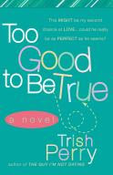 Book Review of 'Too Good to Be True' by Trish Perry