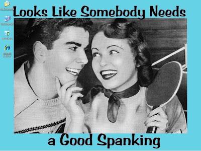 You deserve a spanking