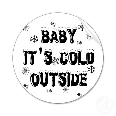 The View From Here: Baby it's not cold outside and I'm