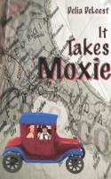 It Takes Moxie by Delia DeLeest