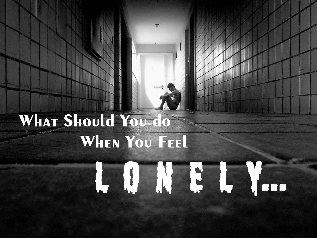 What should you do when you feel lonely