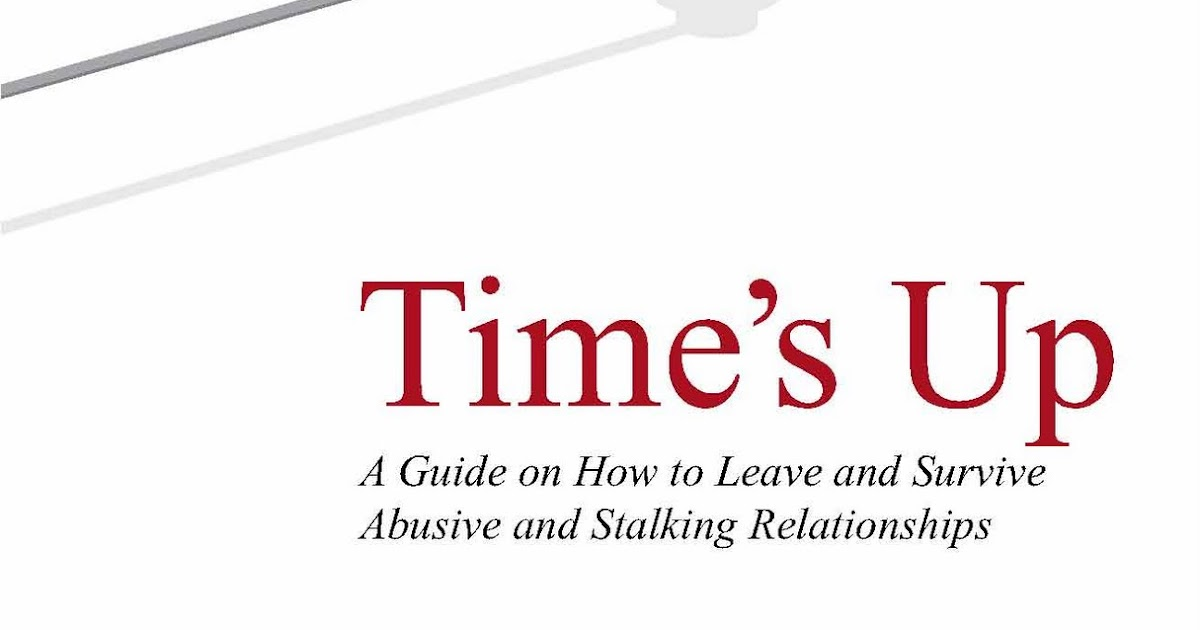 Times Up, A Guide on How to Leave an Abusive and Stalking Relationship
