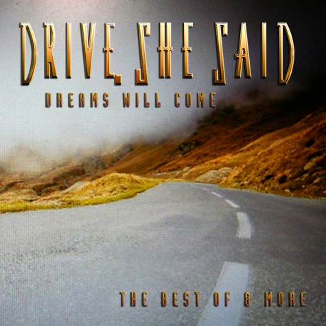 DRIVE SHE SAID - Dreams Will Come [The Best Of & More] full