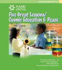 NAMC montessori cosmic education explained philosophy NAMC Five Great Lessons Peace Manual