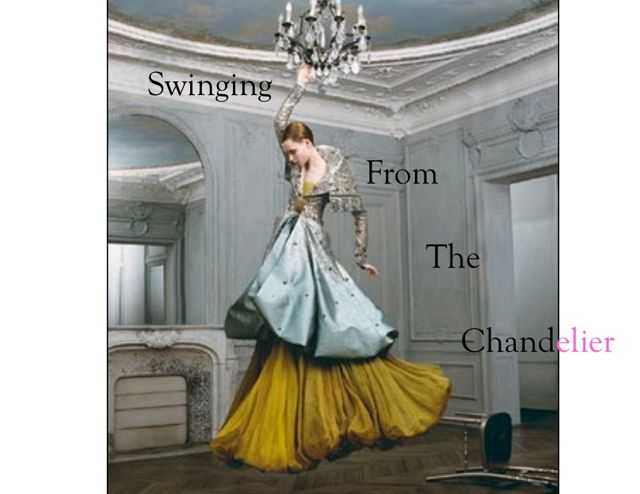 Swinging From The Chandelier