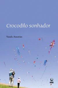 Resenha - Crocodilo Sonhador - Vanda Amorin