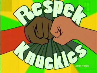IMAGE(http://3.bp.blogspot.com/___1FrkCwxA0/RxP5_ml3GnI/AAAAAAAAAKc/sUUaPop5UbQ/s400/respekKnuckles.jpg)