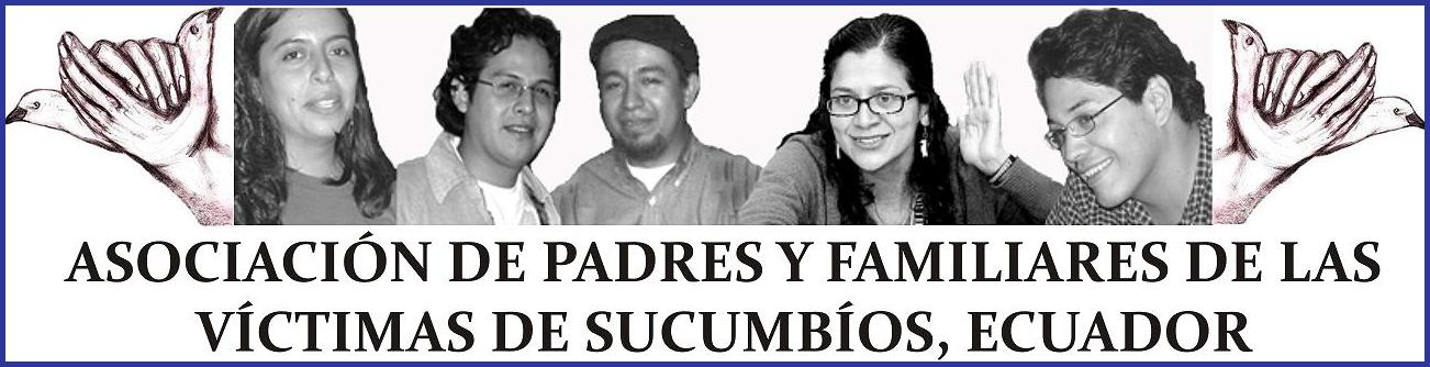 Asociaciòn de Padres y Familiares de las Vìctimas de Sucumbìos Ecuador.