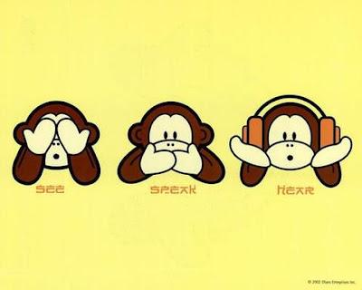 http://3.bp.blogspot.com/_atACVfI9DQo/SFtRn9FqyVI/AAAAAAAAABQ/iMh_rFgSaOI/s400/See-Speak-Hear-Monkey-.jpg