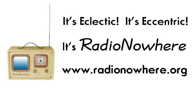 It's Eclectic! It's Eccentric! It's RadioNowhere's BlogSpot!